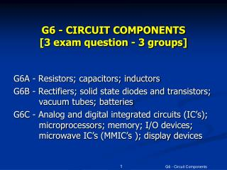 G6 - CIRCUIT COMPONENTS  [3 exam question - 3 groups]