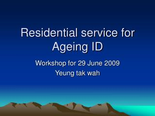 Residential service for Ageing ID
