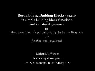 Richard A. Watson Natural Systems group ECS, Southampton University, UK