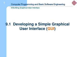 9.1  Developing a Simple Graphical User Interface ( GUI )