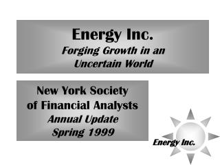 Energy Inc. Forging Growth in an Uncertain World