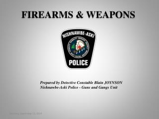 Prepared by Detective Constable Blain JOYNSON Nishnawbe-Aski Police - Guns and Gangs Unit
