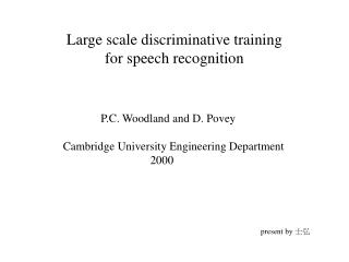Large scale discriminative training  for speech recognition