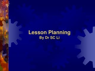 Lesson Planning By Dr SC Li