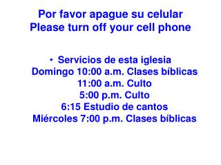 Por favor apague su celular                     Please turn off your cell phone