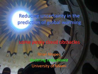 Reducing uncertainty in the prediction of global warming  some pesky cloud obstacles