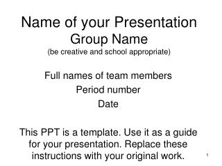 Name of your Presentation Group Name  (be creative and school appropriate)