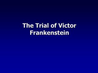 The Trial of Victor Frankenstein