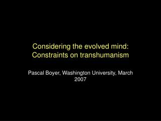 Considering the evolved mind: Constraints on transhumanism