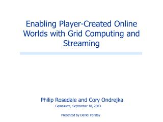 Enabling Player-Created Online Worlds with Grid Computing and Streaming