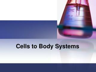 Cells to Body Systems