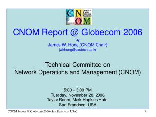 CNOM Report @ Globecom 2006 by James W. Hong (CNOM Chair) jwkhong@postech.ac.kr