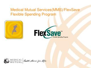 Medical Mutual Services(MMS)/FlexSave  Flexible Spending Program