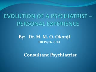 EVOLUTION OF A PSYCHIATRIST – PERSONAL EXPERIENCE