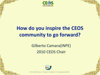 How do you inspire the CEOS community to go forward?