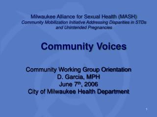Community Working Group Orientation D. Garcia, MPH  June 7 th , 2006 City of Milwaukee Health Department