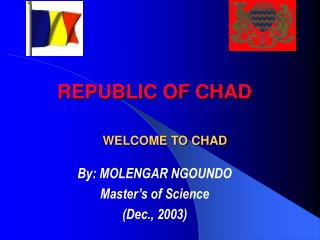 REPUBLIC OF CHAD       WELCOME TO CHAD