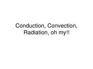 Conduction, Convection, Radiation, oh my!!