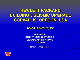 HEWLETT PACKARD  BUILDING 5 SEISMIC UPGRADE CORVALLIS, OREGON, USA TOM A. ARMOUR, P.E.
