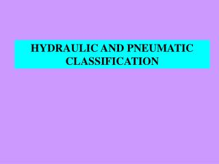 HYDRAULIC AND PNEUMATIC        CLASSIFICATION