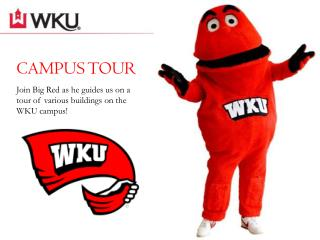 CAMPUS TOUR Join Big Red as he guides us on a  tour of various buildings on the  WKU campus!