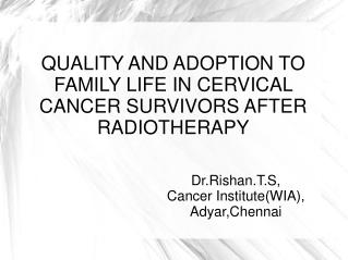 QUALITY AND ADOPTION TO FAMILY LIFE IN CERVICAL CANCER SURVIVORS AFTER RADIOTHERAPY