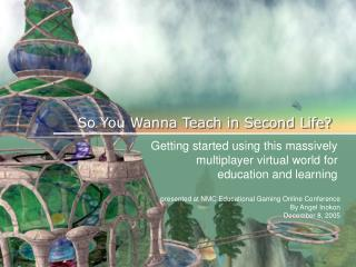 So You Wanna Teach in Second Life?