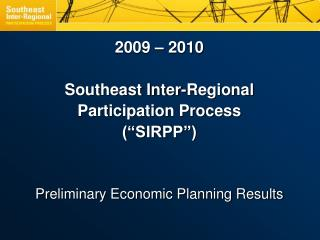 "2009 – 2010 Southeast Inter-Regional  Participation Process  (""SIRPP"")"