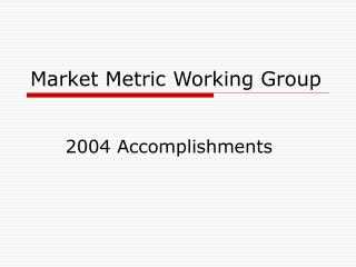 Market Metric Working Group