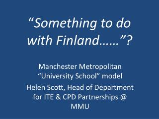 """ Something to do with Finland……""?"