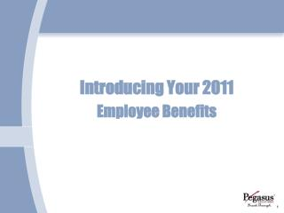 Introducing Your 2011 Employee Benefits