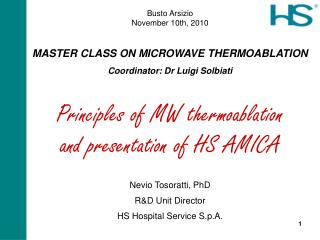 Busto Arsizio November 10th, 2010 MASTER CLASS ON MICROWAVE THERMOABLATION Coordinator: Dr Luigi Solbiati Principles of