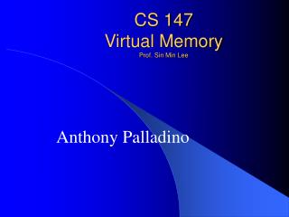 CS 147 Virtual Memory Prof. Sin Min Lee