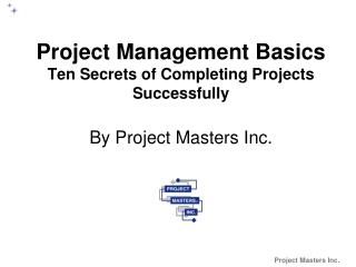 Project Management Basics Ten Secrets of Completing Projects Successfully