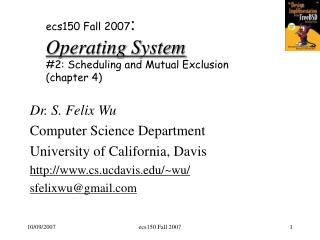 ecs150 Fall 2007 : Operating System #2: Scheduling and Mutual Exclusion (chapter 4)