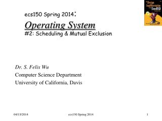 ecs150  Spring 2014 : Operating System #2: Scheduling & Mutual Exclusion