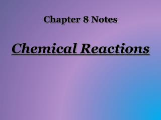 Chapter 8 Notes Chemical Reactions
