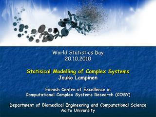 World Statistics  Day 20.10.2010 Statisical  Modelling of Complex Systems Jouko Lampinen