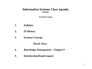 Information Systems Class Agenda 07 /04/06 Sock Hwa Chung 	1.	Syllabus 		2.	IT History