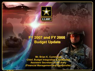 Mr. Brian K. Cummings Chief, Budget Integration & Evaluation Assistant Secretary of the Army