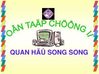 QUAN HÃÛ SONG SONG
