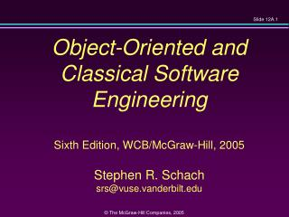Object-Oriented and  Classical Software Engineering Sixth Edition, WCB/McGraw-Hill, 2005 Stephen R. Schach srs@vuse.vand