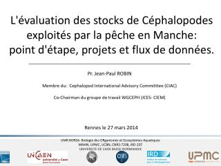 Pr. Jean-Paul ROBIN Membre du:  Cephalopod International Advisory Committtee (CIAC)
