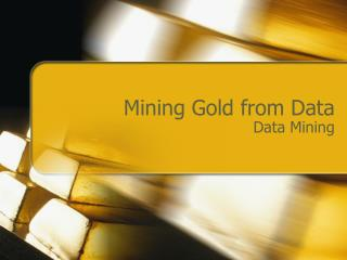 Mining Gold from Data