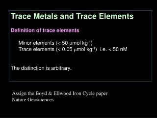 Trace Metals and Trace Elements Definition of trace elements Minor elements (< 50   mol kg -1 )