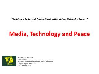 """Building a Culture of Peace: Shaping the Vision, Living the Dream"" Media, Technology and Peace"