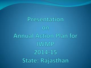 Presentation on Annual Action Plan for IWMP 2014‐15 State: Rajasthan