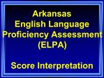 Arkansas English Language Proficiency Assessment ELPA  Score Interpretation