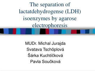 The separation of lactatdehydrogense (LDH) isoenzymes by agarose electrophoresis