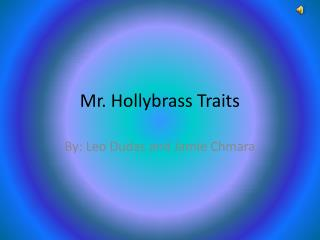 Mr. Hollybrass Traits